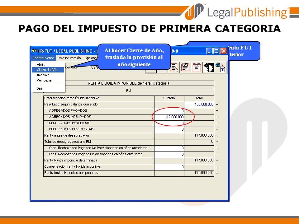 PAGO DEL IMPUESTO DE PRIMERA CATEGORIA Ir al Hyper Renta FUT del año anterior Al hacer Cierre de Año, traslada la provisión al año siguiente