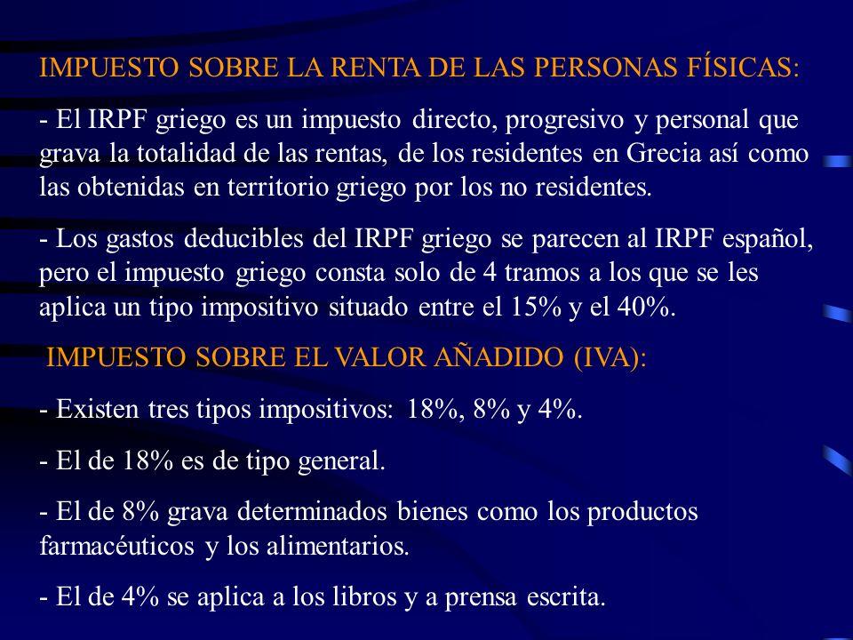 IMPUESTO SOBRE LA RENTA DE LAS PERSONAS FÍSICAS: - El IRPF griego es un impuesto directo, progresivo y personal que grava la totalidad de las rentas,