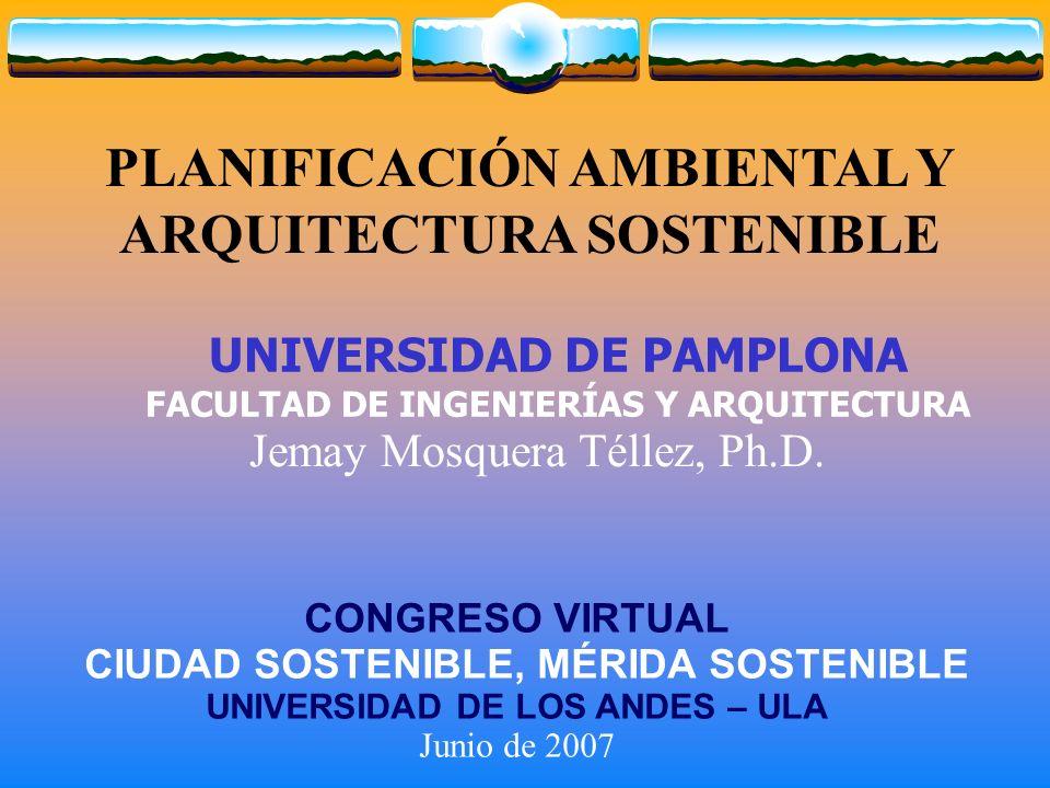 UNIVERSIDAD DE PAMPLONA FACULTAD DE INGENIERÍAS Y ARQUITECTURA Jemay Mosquera Téllez, Ph.D. PLANIFICACIÓN AMBIENTAL Y ARQUITECTURA SOSTENIBLE CONGRESO