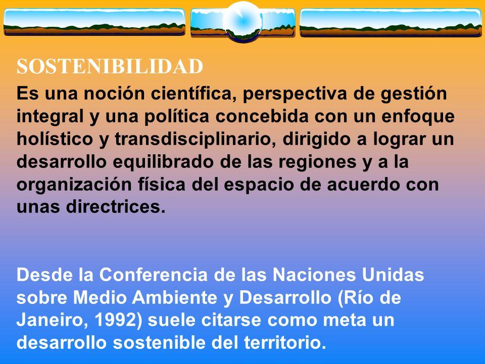 Es una noción científica, perspectiva de gestión integral y una política concebida con un enfoque holístico y transdisciplinario, dirigido a lograr un desarrollo equilibrado de las regiones y a la organización física del espacio de acuerdo con unas directrices.