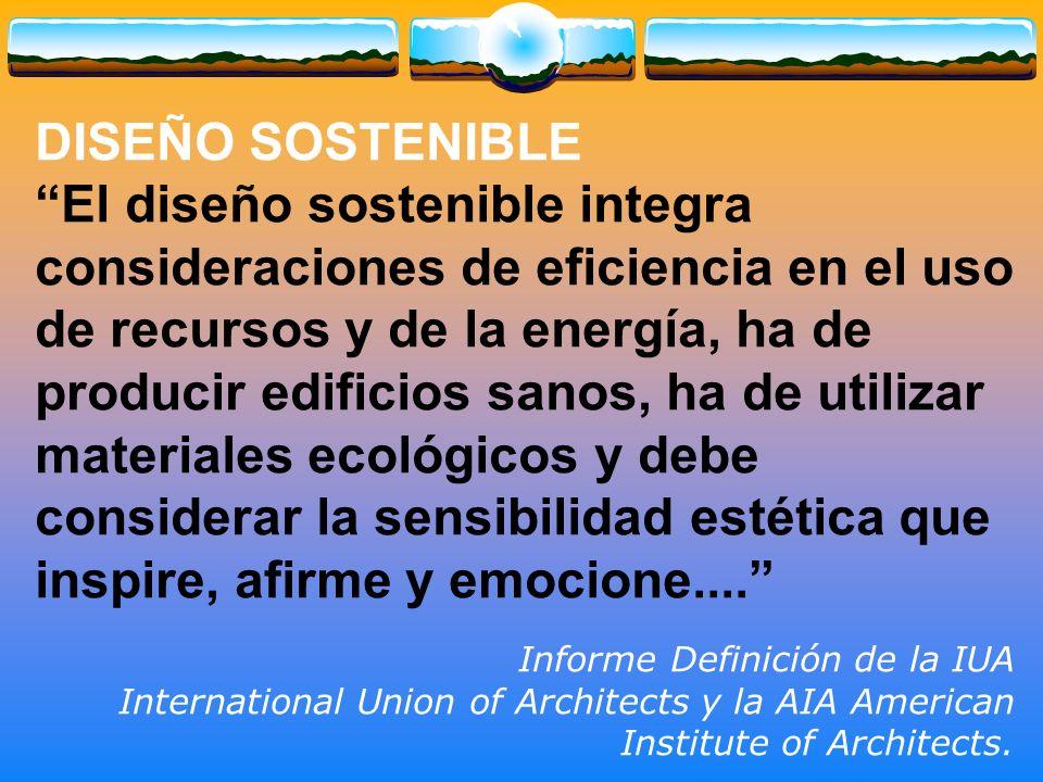 DISEÑO SOSTENIBLE El diseño sostenible integra consideraciones de eficiencia en el uso de recursos y de la energía, ha de producir edificios sanos, ha de utilizar materiales ecológicos y debe considerar la sensibilidad estética que inspire, afirme y emocione....