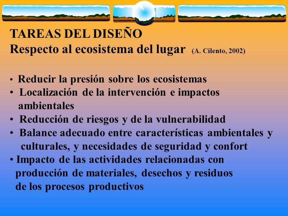 TAREAS DEL DISEÑO Respecto al ecosistema del lugar (A. Cilento, 2002) Reducir la presión sobre los ecosistemas Localización de la intervención e impac