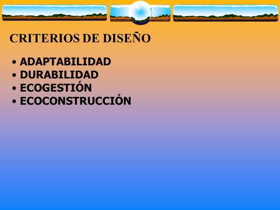 CRITERIOS DE DISEÑO ADAPTABILIDAD DURABILIDAD ECOGESTIÓN ECOCONSTRUCCIÓN
