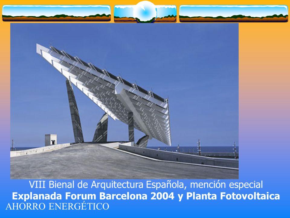 AHORRO ENERGÉTICO VIII Bienal de Arquitectura Española, mención especial Explanada Forum Barcelona 2004 y Planta Fotovoltaica