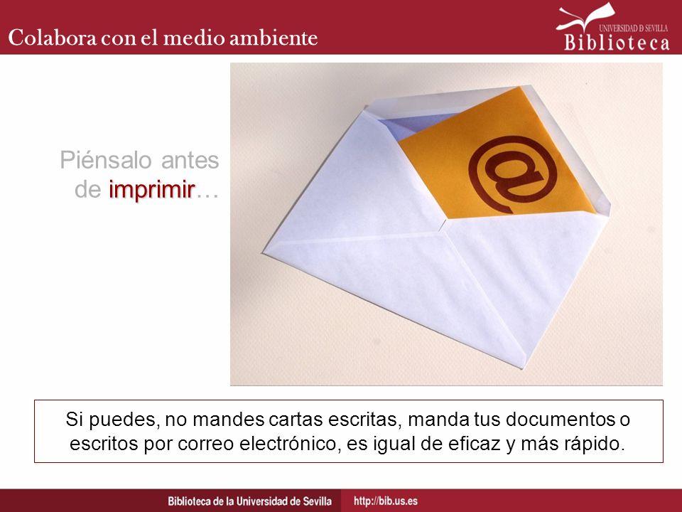 Colabora con el medio ambiente Si puedes, no mandes cartas escritas, manda tus documentos o escritos por correo electrónico, es igual de eficaz y más