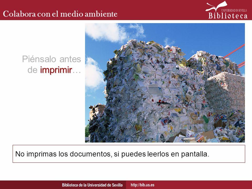 Colabora con el medio ambiente No imprimas los documentos, si puedes leerlos en pantalla. imprimir Piénsalo antes de imprimir…
