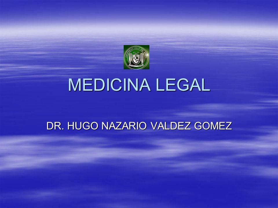 MEDICINA LEGAL DR. HUGO NAZARIO VALDEZ GOMEZ