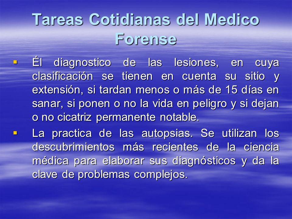 Tareas Cotidianas del Medico Forense Él diagnostico de las lesiones, en cuya clasificación se tienen en cuenta su sitio y extensión, si tardan menos o