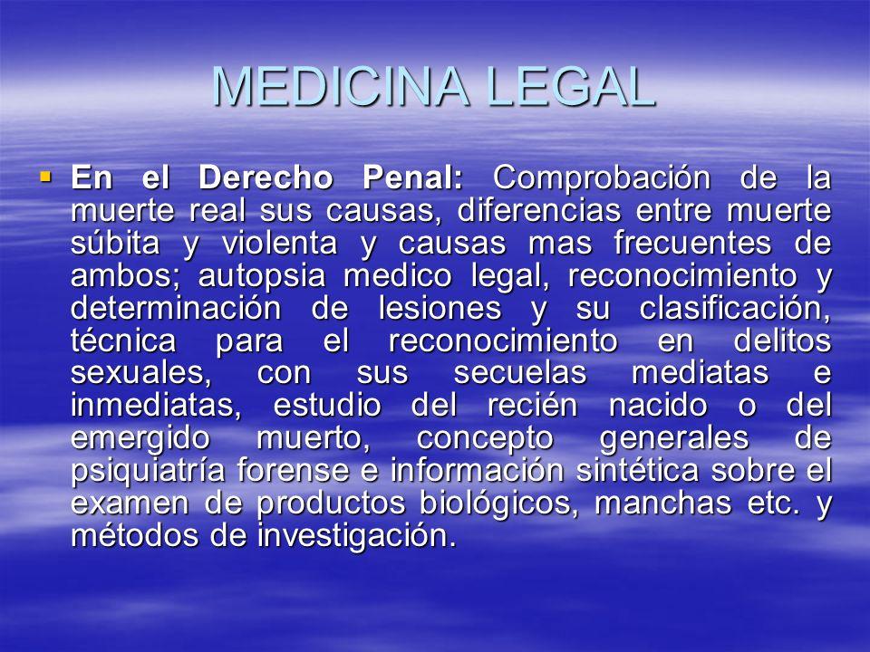 MEDICINA LEGAL En el Derecho Penal: Comprobación de la muerte real sus causas, diferencias entre muerte súbita y violenta y causas mas frecuentes de a