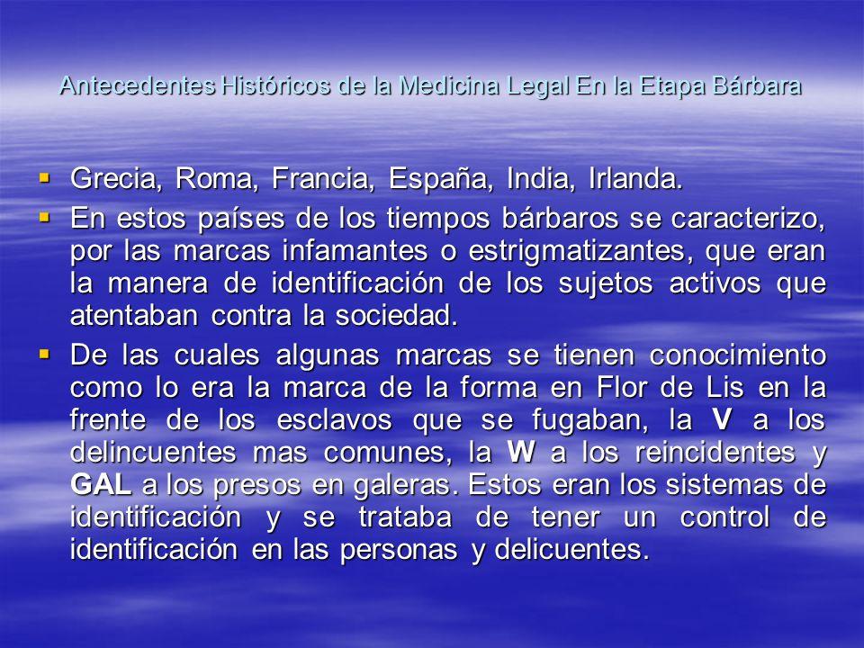Antecedentes Históricos de la Medicina Legal En la Etapa Bárbara Grecia, Roma, Francia, España, India, Irlanda.
