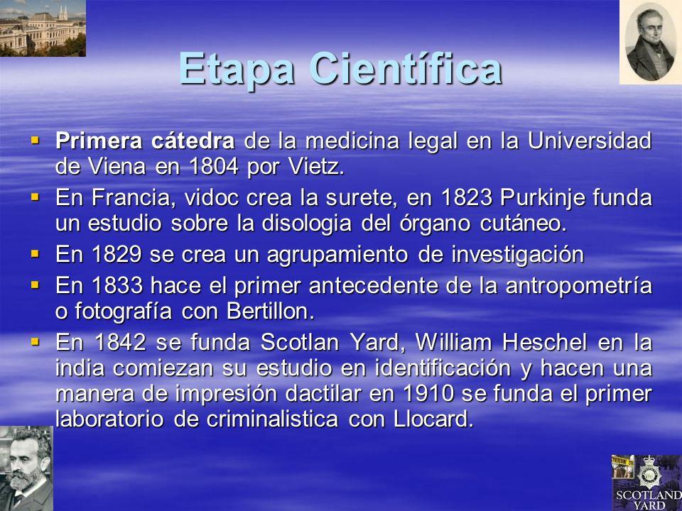 Etapa Científica Primera cátedra de la medicina legal en la Universidad de Viena en 1804 por Vietz. Primera cátedra de la medicina legal en la Univers
