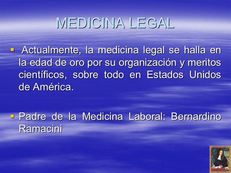 MEDICINA LEGAL Actualmente, la medicina legal se halla en la edad de oro por su organización y meritos científicos, sobre todo en Estados Unidos de América.