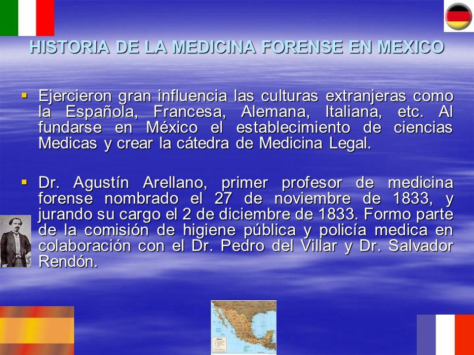 HISTORIA DE LA MEDICINA FORENSE EN MEXICO Ejercieron gran influencia las culturas extranjeras como la Española, Francesa, Alemana, Italiana, etc. Al f