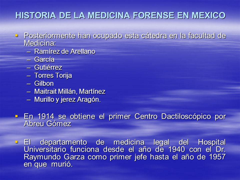 HISTORIA DE LA MEDICINA FORENSE EN MEXICO Posteriormente han ocupado esta cátedra en la facultad de Medicina: Posteriormente han ocupado esta cátedra