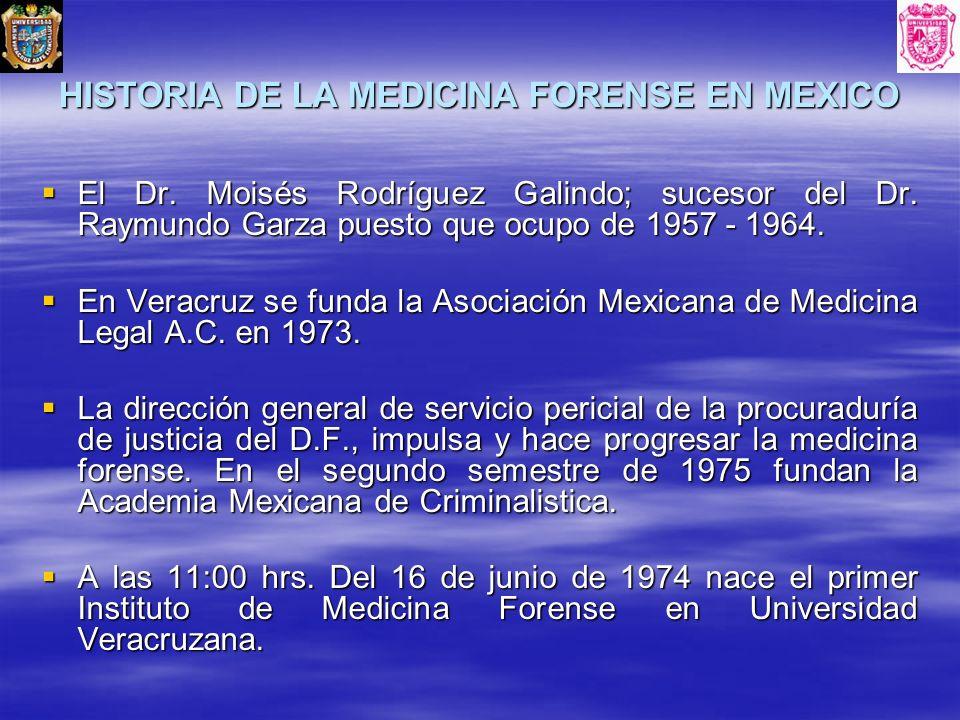 HISTORIA DE LA MEDICINA FORENSE EN MEXICO El Dr. Moisés Rodríguez Galindo; sucesor del Dr. Raymundo Garza puesto que ocupo de 1957 - 1964. El Dr. Mois