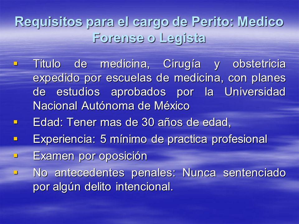 Requisitos para el cargo de Perito: Medico Forense o Legista Titulo de medicina, Cirugía y obstetricia expedido por escuelas de medicina, con planes d