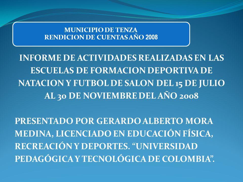 INFORME DE ACTIVIDADES REALIZADAS EN LAS ESCUELAS DE FORMACION DEPORTIVA DE NATACION Y FUTBOL DE SALON DEL 15 DE JULIO AL 30 DE NOVIEMBRE DEL AÑO 2008