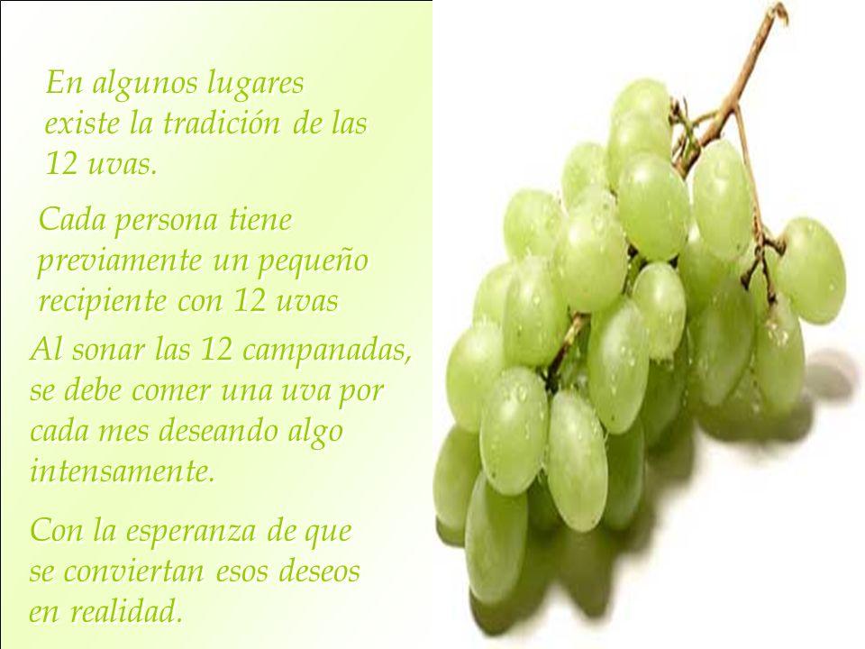 En algunos lugares existe la tradición de las 12 uvas.