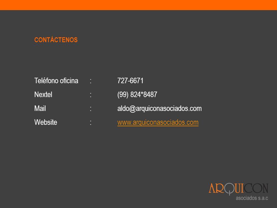 CONTÁCTENOS Teléfono oficina:727-6671 Nextel:(99) 824*8487 Mail:aldo@arquiconasociados.com Website:www.arquiconasociados.comwww.arquiconasociados.com