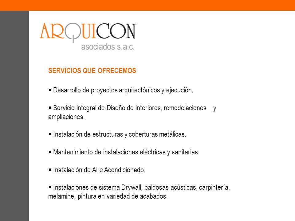 SERVICIOS QUE OFRECEMOS Desarrollo de proyectos arquitectónicos y ejecución. Servicio integral de Diseño de interiores, remodelaciones y ampliaciones.
