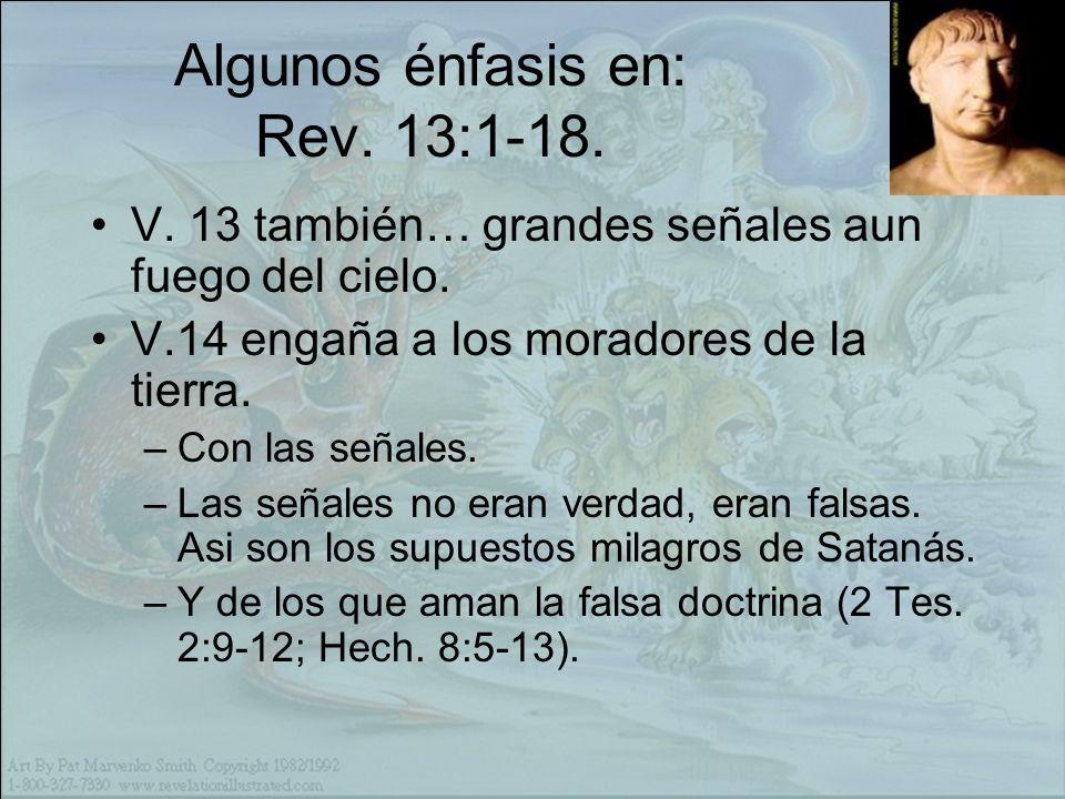 Algunos énfasis en: Rev.13:1-18. V. 13 también… grandes señales aun fuego del cielo.