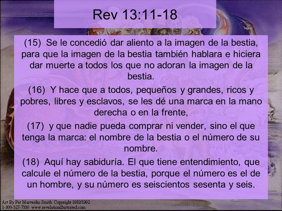 Rev 13:11-18 (15) Se le concedió dar aliento a la imagen de la bestia, para que la imagen de la bestia también hablara e hiciera dar muerte a todos los que no adoran la imagen de la bestia.