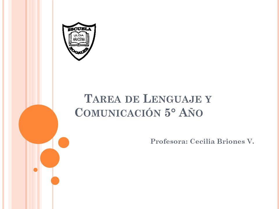 T AREA DE L ENGUAJE Y C OMUNICACIÓN 5° A ÑO Profesora: Cecilia Briones V.