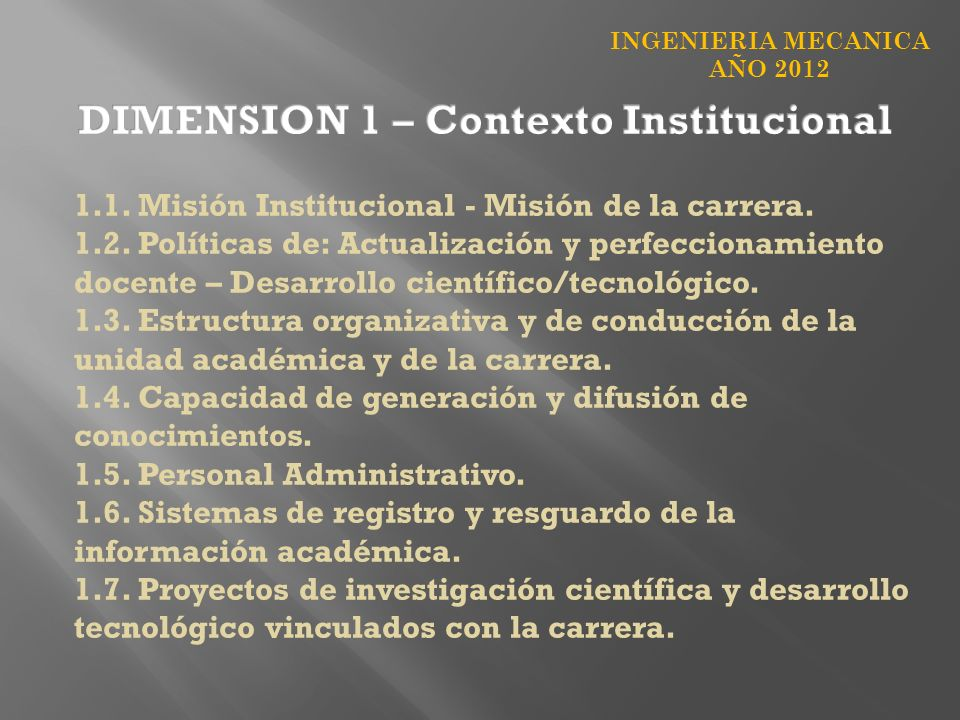 INGENIERIA MECANICA AÑO 2012 1.1. Misión Institucional - Misión de la carrera. 1.2. Políticas de: Actualización y perfeccionamiento docente – Desarrol
