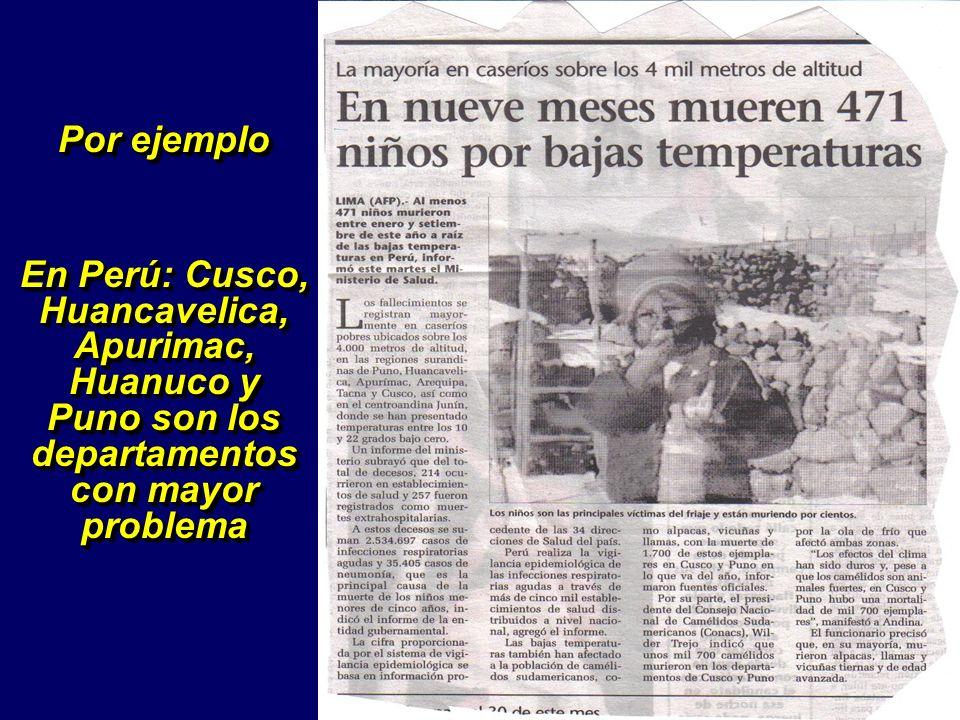 Por ejemplo En Perú: Cusco, Huancavelica, Apurimac, Huanuco y Puno son los departamentos con mayor problema Por ejemplo En Perú: Cusco, Huancavelica,