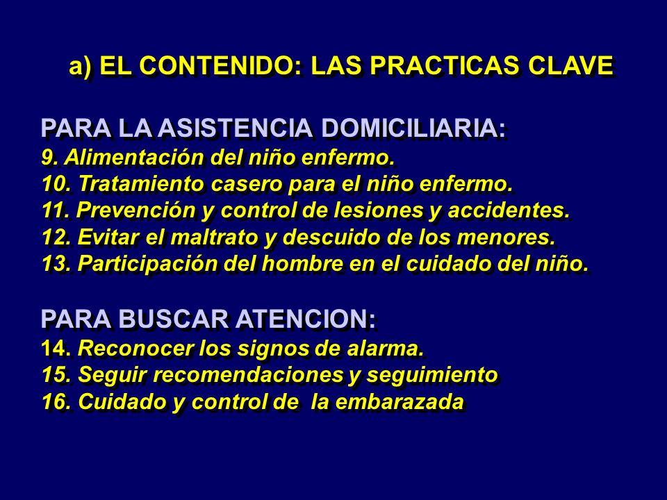 a) EL CONTENIDO: LAS PRACTICAS CLAVE PARA LA ASISTENCIA DOMICILIARIA: 9. Alimentación del niño enfermo. 10. Tratamiento casero para el niño enfermo. 1
