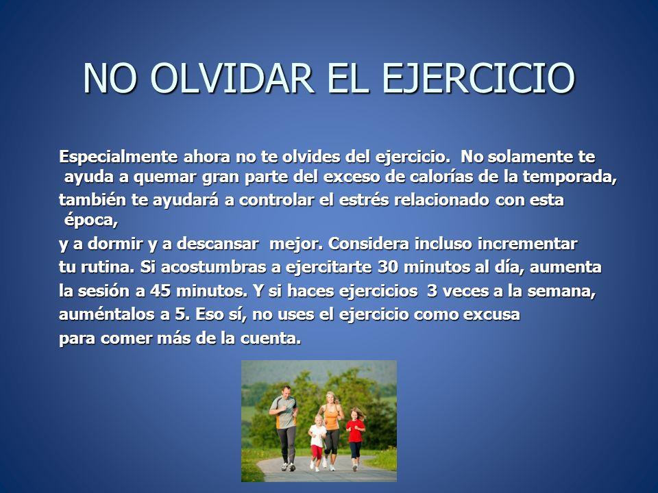 NO OLVIDAR EL EJERCICIO Especialmente ahora no te olvides del ejercicio.