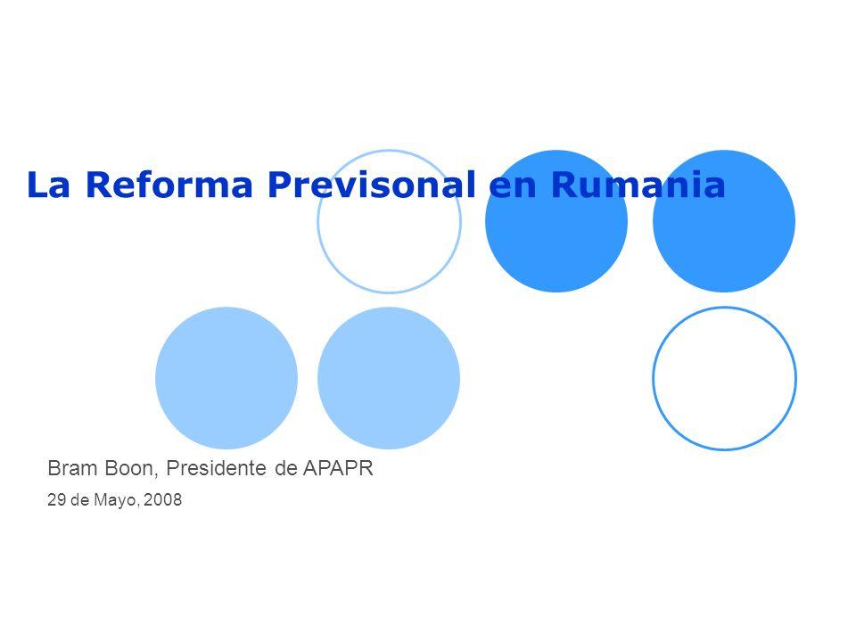 La Reforma Previsonal en Rumania Bram Boon, Presidente de APAPR 29 de Mayo, 2008