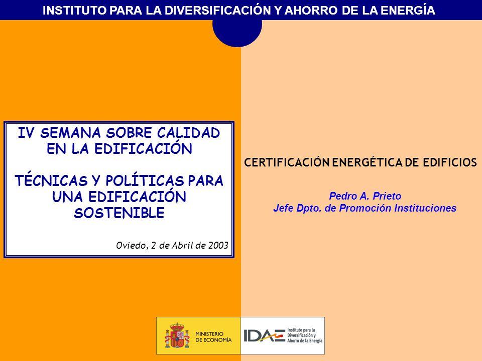 INSTITUTO PARA LA DIVERSIFICACIÓN Y AHORRO DE LA ENERGÍA IV SEMANA SOBRE CALIDAD EN LA EDIFICACIÓN TÉCNICAS Y POLÍTICAS PARA UNA EDIFICACIÓN SOSTENIBL