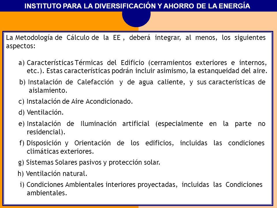 INSTITUTO PARA LA DIVERSIFICACIÓN Y AHORRO DE LA ENERGÍA La Metodología de Cálculo de la EE, deberá integrar, al menos, los siguientes aspectos: a) Ca