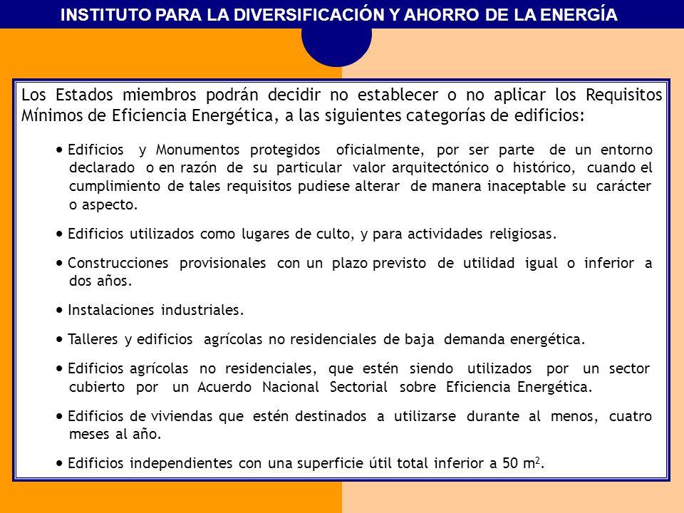 INSTITUTO PARA LA DIVERSIFICACIÓN Y AHORRO DE LA ENERGÍA Los Estados miembros podrán decidir no establecer o no aplicar los Requisitos Mínimos de Efic