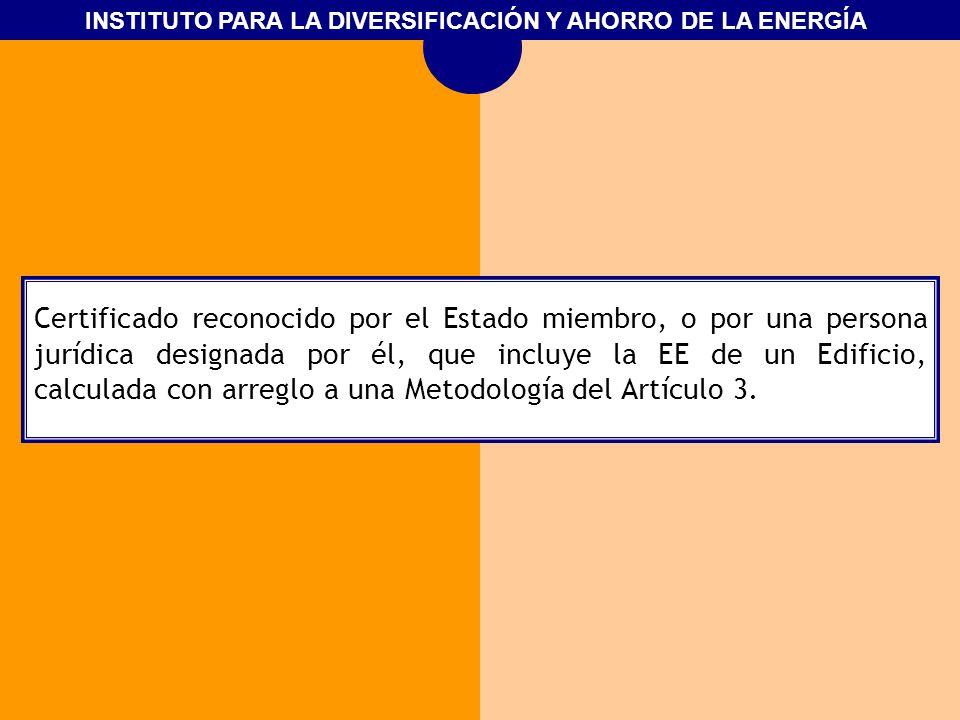 INSTITUTO PARA LA DIVERSIFICACIÓN Y AHORRO DE LA ENERGÍA Certificado reconocido por el Estado miembro, o por una persona jurídica designada por él, qu