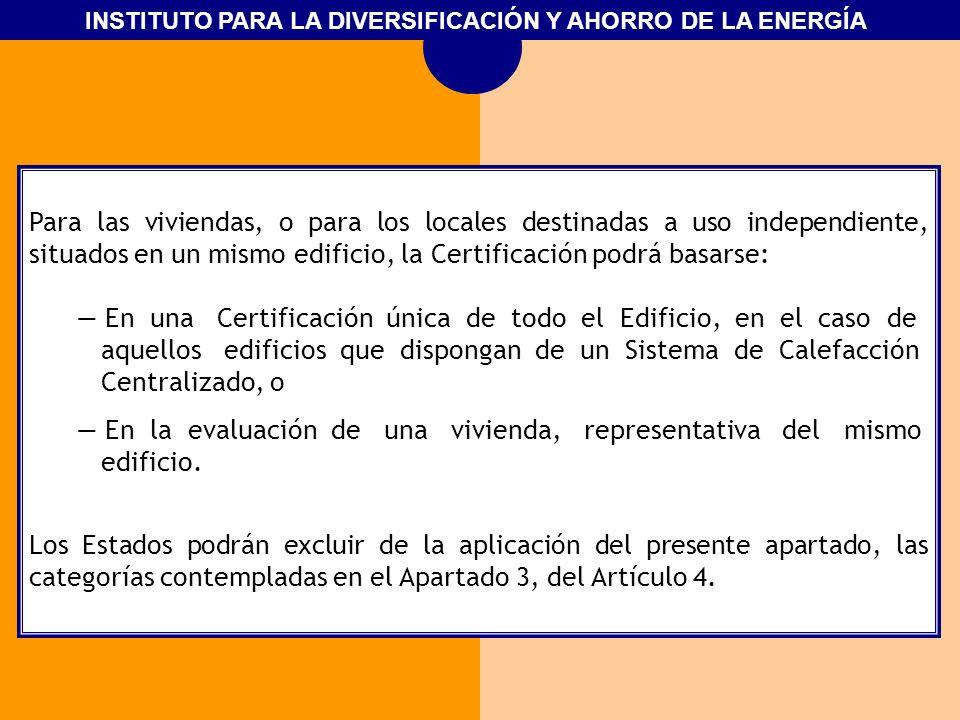INSTITUTO PARA LA DIVERSIFICACIÓN Y AHORRO DE LA ENERGÍA Para las viviendas, o para los locales destinadas a uso independiente, situados en un mismo e