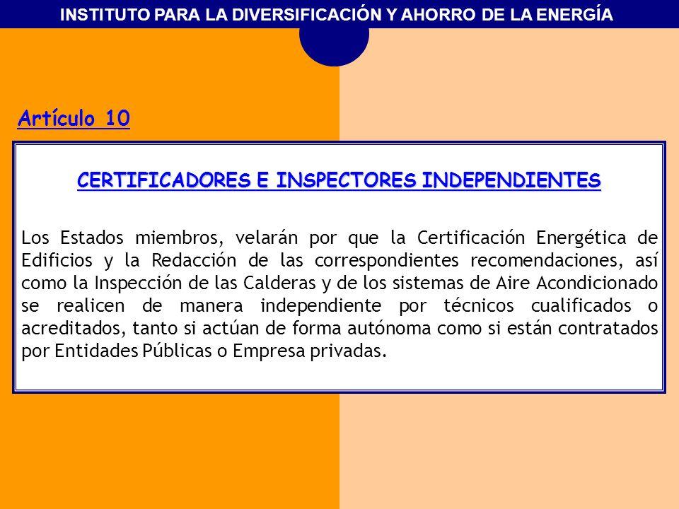INSTITUTO PARA LA DIVERSIFICACIÓN Y AHORRO DE LA ENERGÍA Artículo 10 CERTIFICADORES E INSPECTORES INDEPENDIENTES Los Estados miembros, velarán por que