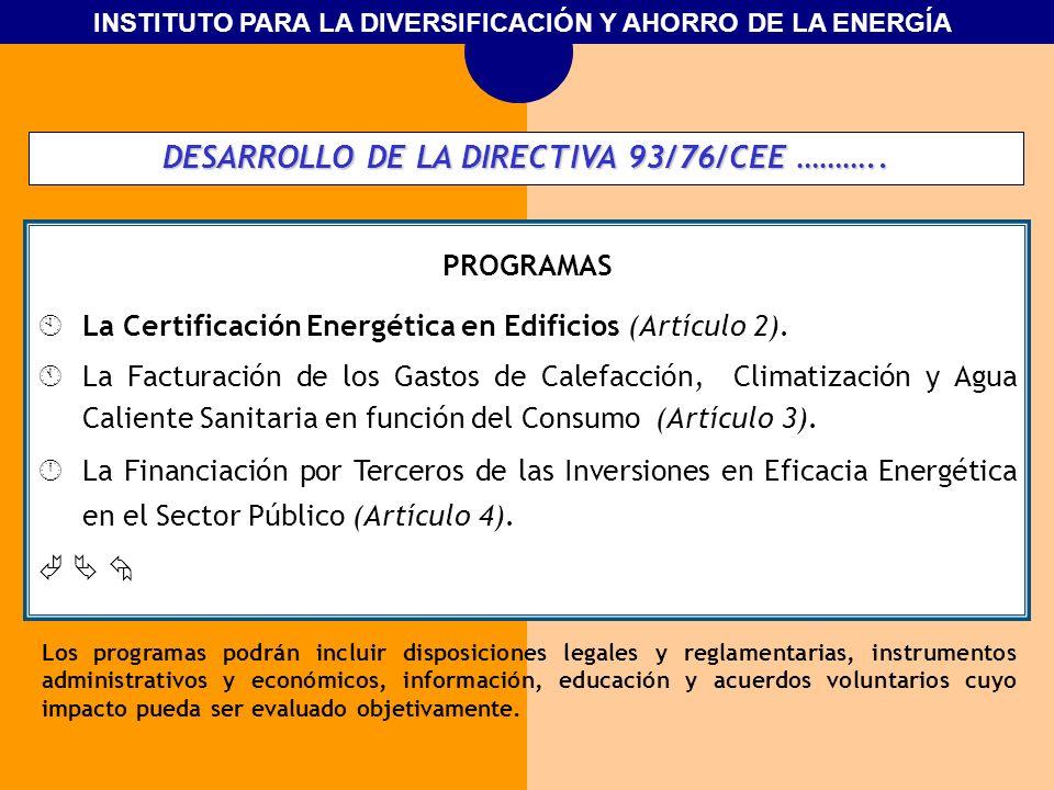INSTITUTO PARA LA DIVERSIFICACIÓN Y AHORRO DE LA ENERGÍA DESARROLLO DE LA DIRECTIVA 93/76/CEE ……….. PROGRAMAS La Certificación Energética en Edificios