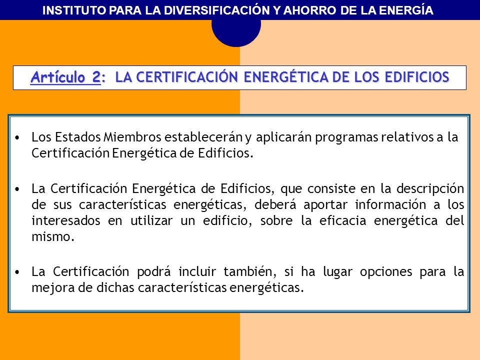 INSTITUTO PARA LA DIVERSIFICACIÓN Y AHORRO DE LA ENERGÍA Artículo 2 : LA CERTIFICACIÓN ENERGÉTICA DE LOS EDIFICIOS Los Estados Miembros establecerán y