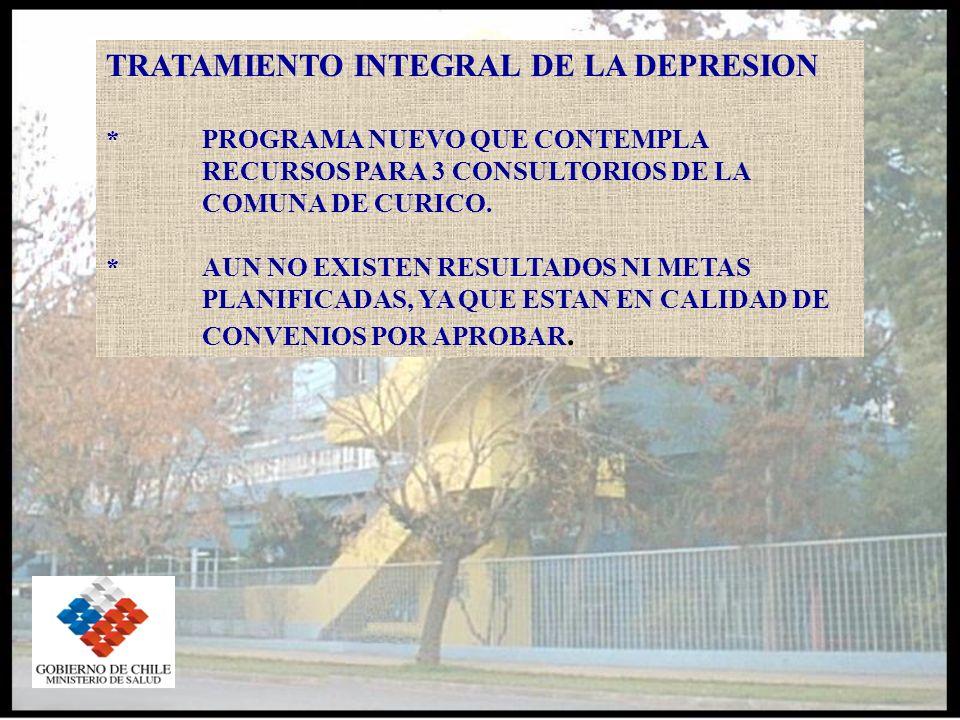 TRATAMIENTO INTEGRAL DE LA DEPRESION * PROGRAMA NUEVO QUE CONTEMPLA RECURSOS PARA 3 CONSULTORIOS DE LA COMUNA DE CURICO.