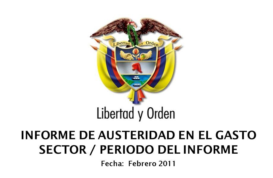 INFORME DE AUSTERIDAD EN EL GASTO SECTOR / PERIODO DEL INFORME Fecha: Febrero 2011