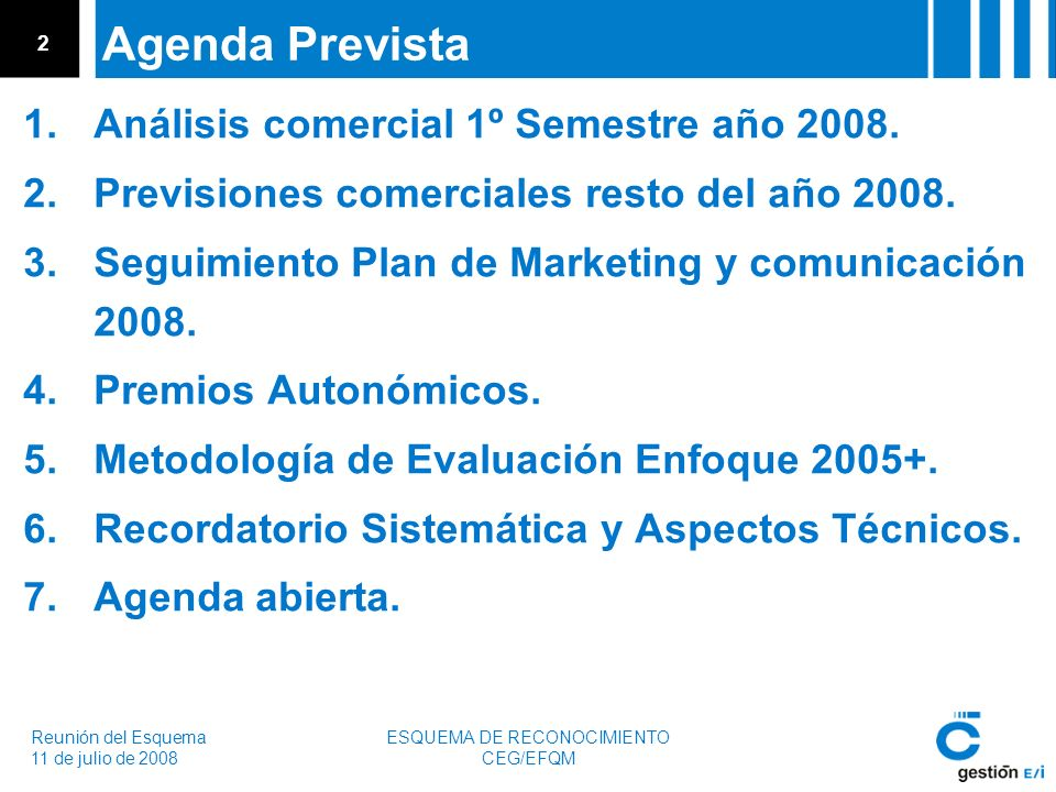 Reunión del Esquema 11 de julio de 2008 ESQUEMA DE RECONOCIMIENTO CEG/EFQM 3 Agenda Prevista 1.Análisis comercial 1º Semestre año 2008.