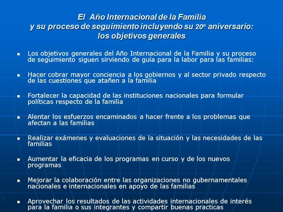 El Año Internacional de la Familia y su proceso de seguimiento incluyendo su 20º aniversario: los objetivos generales Los objetivos generales del Año
