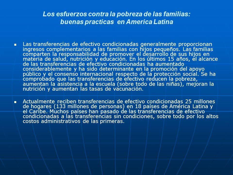 Los esfuerzos contra la pobreza de las familias: buenas practicas en America Latina Las transferencias de efectivo condicionadas generalmente proporcionan ingresos complementarios a las familias con hijos pequeños.