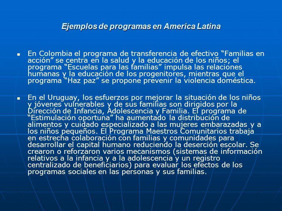 Ejemplos de programas en America Latina En Colombia el programa de transferencia de efectivo Familias en acción se centra en la salud y la educación d