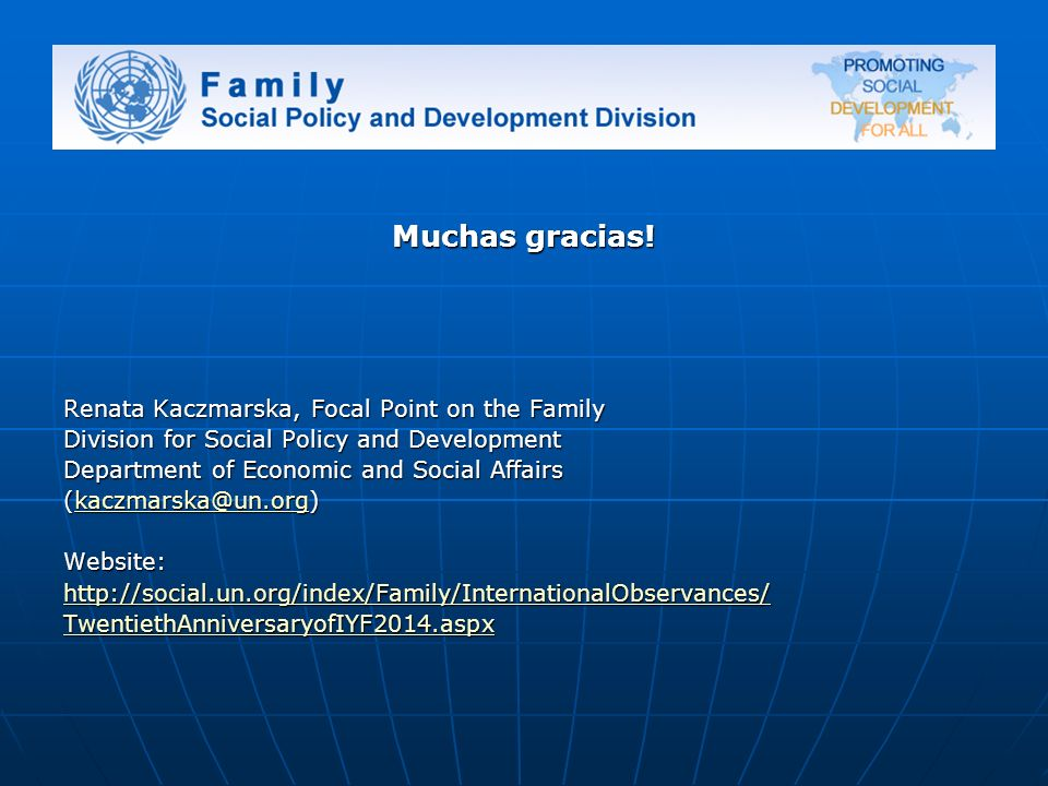 Muchas gracias! Renata Kaczmarska, Focal Point on the Family Division for Social Policy and Development Department of Economic and Social Affairs (kac