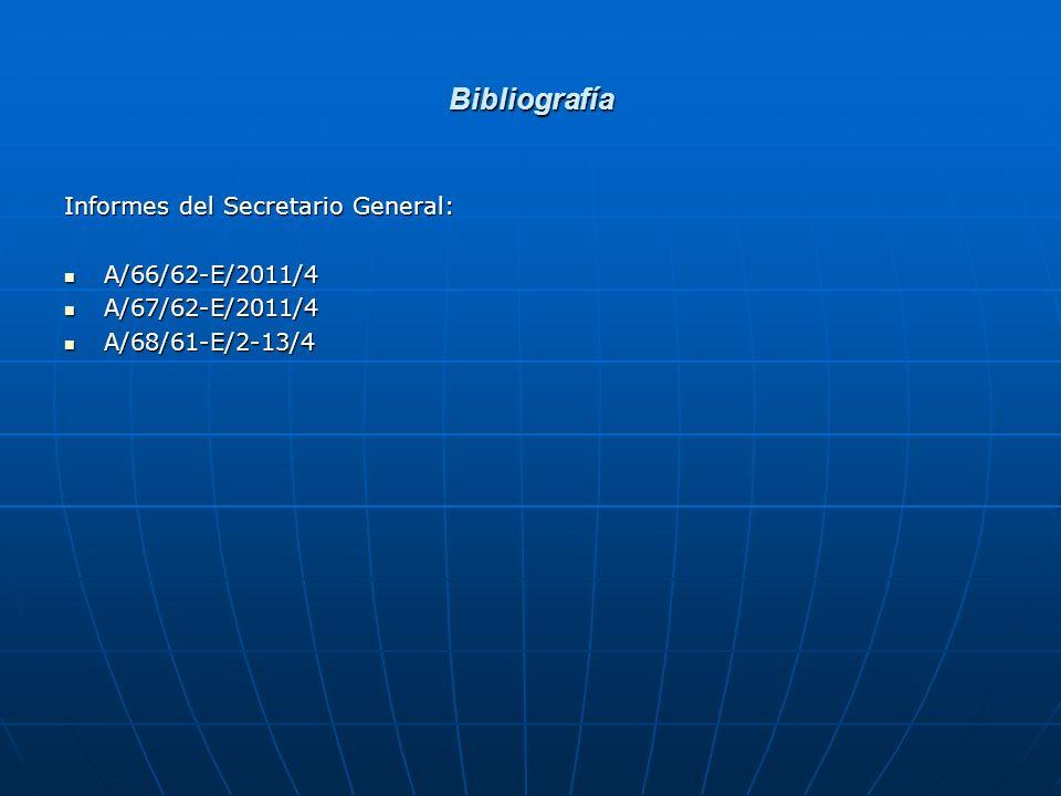 Bibliografía Informes del Secretario General: A/66/62-E/2011/4 A/66/62-E/2011/4 A/67/62-E/2011/4 A/67/62-E/2011/4 A/68/61-E/2-13/4 A/68/61-E/2-13/4