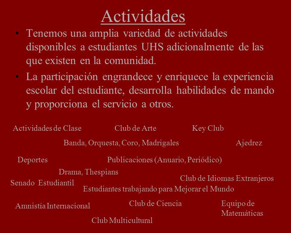 Actividades Tenemos una amplia variedad de actividades disponibles a estudiantes UHS adicionalmente de las que existen en la comunidad. La participaci