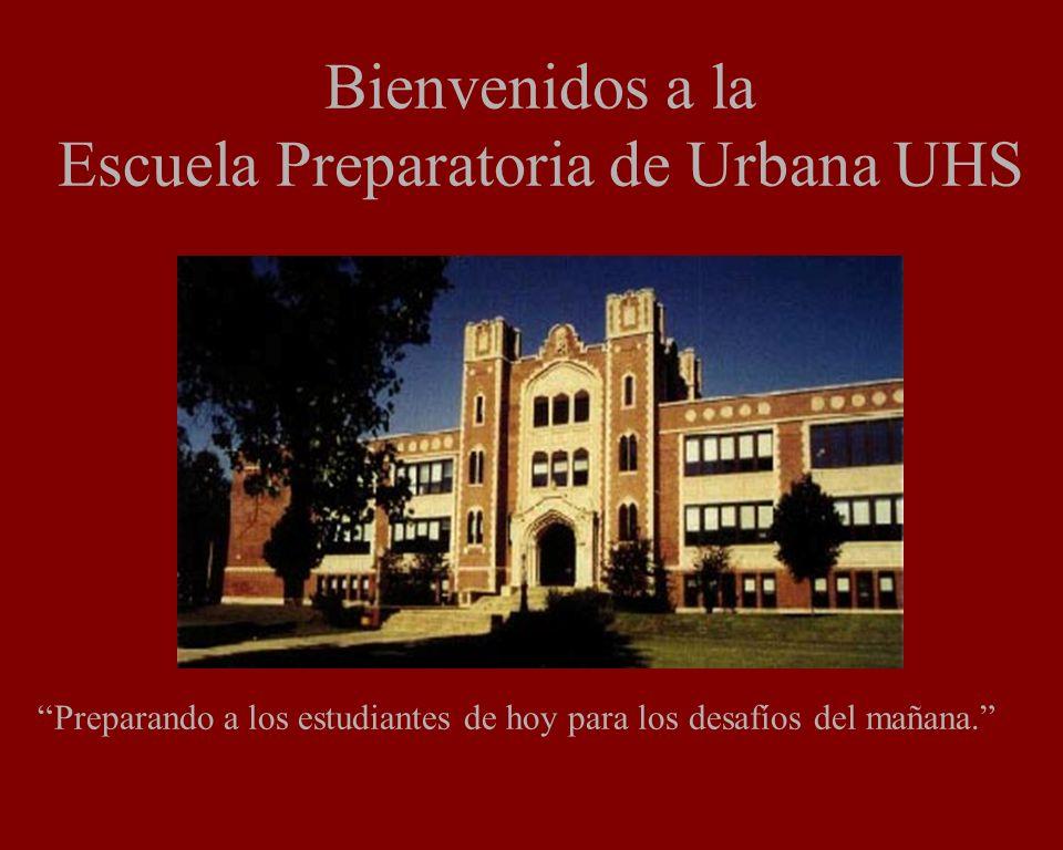 Bienvenidos a la Escuela Preparatoria de Urbana UHS Preparando a los estudiantes de hoy para los desafíos del mañana.